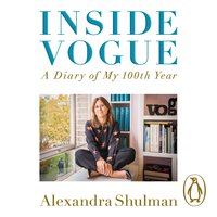 Inside Vogue: My Diary Of Vogue's 100th Year - Alexandra Shulman