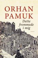 Dette fremmede i mig - Orhan Pamuk