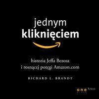 Jednym kliknięciem. Historia Jeffa Bezosa i rosnącej potęgi Amazon.com - Richard L. Brandt