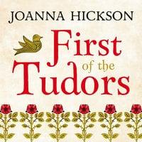 First of the Tudors - Joanna Hickson