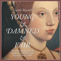 Young and Damned and Fair - Gareth Russell