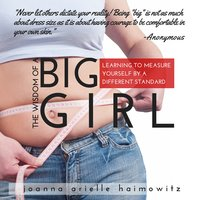 The Wisdom of a Big Girl - Learning to Measure Yourself by a Different Standard - Joanna Arielle Haimowitz