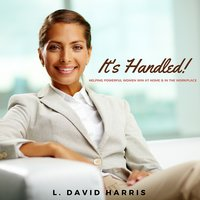 It's Handled! Helping Powerful Women Win at Home & in the Workplace - L. David Harris