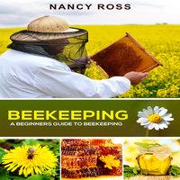 Beekeeping - A Beginners Guide To Beekeeping - Nancy Ross