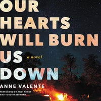 Our Hearts Will Burn Us Down - Anne Valente