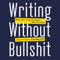 Writing Without Bullshit - Josh Bernoff