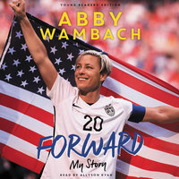 Forward: My Story Young Readers' Edition - Abby Wambach