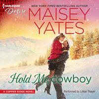 Hold Me, Cowboy - Maisey Yates