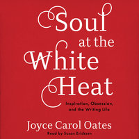 Soul at the White Heat - Joyce Carol Oates