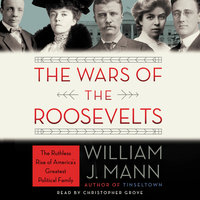 The Wars of the Roosevelts - William J. Mann