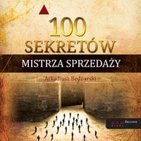 100 sekretów Mistrza Sprzedaży - Arkadiusz Bednarski