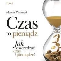 Czas to pieniądz. Jak oszczędzać czas i pieniądze? - Marcin Pietraszek