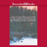My Old True Love - Sheila Kay Adams