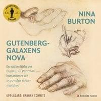 Gutenberggalaxens nova : En essäberättelse om Erasmus av Rotterdam, humanismen och 1500-talets medierevolution - Nina Burton