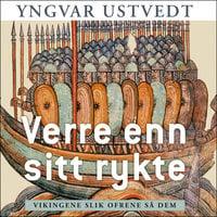 Verre enn sitt rykte - vikingene slik ofrene så dem - Yngvar Ustvedt