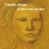Erobre min verden - Frøydis Alvær