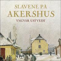 Slavene på Akershus - Yngvar Ustvedt