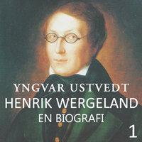 Henrik Wergeland - en biografi - 1 - Yngvar Ustvedt