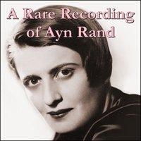 A Rare Recording of Ayn Rand - Ayn Rand