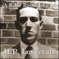 A Rare Recording of H.P. Lovecraft - H. P. Lovecraft