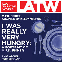 I Was Really Very Hungry - A Portrait of M.F.K. Fisher - Kelly Nespor, M.F.K. Fisher