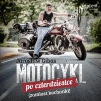 Motocykl po czterdziestce (zamiast kochanki) - Jarosław Gibas