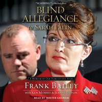 Blind Allegiance to Sarah Palin: A Memoir of Our Tumultuous Years - Frank Bailey,Jeanne Devon,Ken Morris