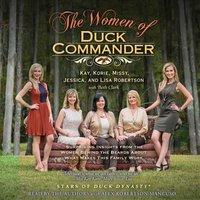 The Women of Duck Commander - Missy Robertson, Lisa Robertson, Korie Robertson, Kay Robertson, Jessica Robertson