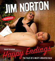 Happy Endings: The Tales of a Meaty-Breasted Zilch - Jim Norton