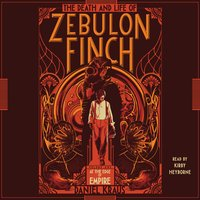 The Death and Life of Zebulon Finch, Volume One: At the Edge of Empire - Daniel Kraus