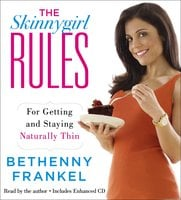 The Skinnygirl Rules: For Getting and Staying Naturally Thin - Bethenny Frankel