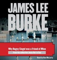 Why Bugsy Siegel Was a Friend of Mine - James Lee Burke