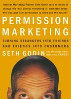 Permission Marketing: Turning Strangers into Friends, and Friends into Customers - Seth Godin