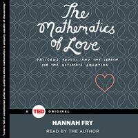 The Mathematics of Love: Patterns, Proofs, and the Search for the Ultimate Equation - Hannah Fry