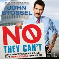No, They Can't: Why Government Fails-But Individuals Succeed - John Stossel