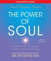 The Power of Soul: The Way to Heal, Rejuvenate, Transform, and Enlighten All Life - Zhi Gang Sha