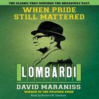 When Pride Still Mattered: A Life Of Vince Lombardi - David Maraniss
