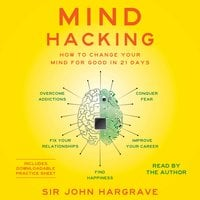 Mind Hacking: How to Change Your Mind for Good in 21 Days - John Hargrave