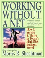 Working Without A Net: How to Survive and Thrive in Today's High Risk Business World - Morris R. Schechtman