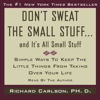 Don't Sweat the Small Stuff...And It's All Small Stuff - Richard Carlson