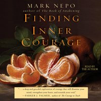 Finding Inner Courage - Mark Nepo