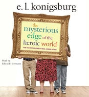 The Mysterious Edge of the Heroic World - E.L. Konigsburg