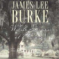 White Doves at Morning - James Lee Burke