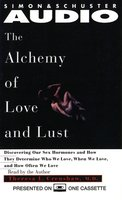 Alchemy of Love and Lust: Discover Our Sex Hormones & Determine Who We Love - Theresa L. Crenshaw