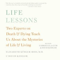 Life Lessons: Two Experts on Death and Dying Teach Us About the Mysteries of Life and Living - David Kessler,Elisabeth Kübler-Ross
