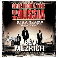 Once Upon a Time in Russia: The Rise of the Oligarchs and the Greatest Wealth in History - Ben Mezrich