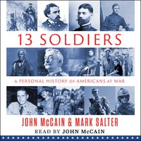 Thirteen Soldiers: A Personal History of Americans at War - John McCain, Mark Salter