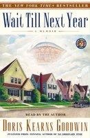 Wait Till Next Year: A Memoir - Doris Kearns Goodwin