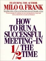 How to Run A Successful Meeting In 1/2 the Time - Milo O. Frank