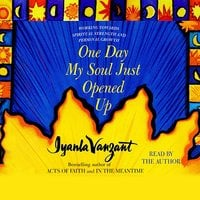 One Day My Soul Just Opened Up: Working Toward Spiritual Strength and Personal Growth - Iyanla Vanzant